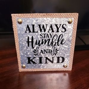 Always Stay Kind and Humble Decor. NWT.